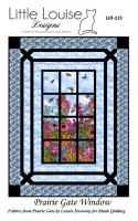 Prairie Gate Window Quilt Pattern LLD-113